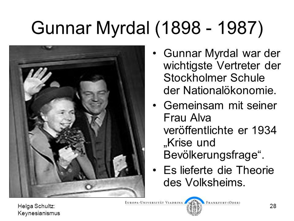 Helga Schultz: Keynesianismus 28 Gunnar Myrdal (1898 - 1987) Gunnar Myrdal war der wichtigste Vertreter der Stockholmer Schule der Nationalökonomie.