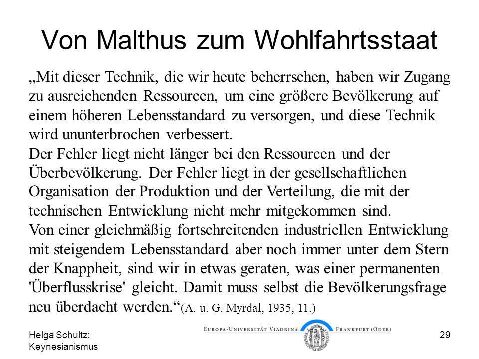 Helga Schultz: Keynesianismus 29 Von Malthus zum Wohlfahrtsstaat Mit dieser Technik, die wir heute beherrschen, haben wir Zugang zu ausreichenden Ress