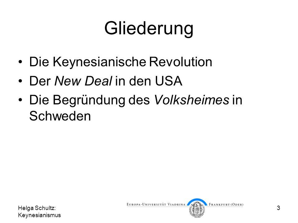 Helga Schultz: Keynesianismus 3 Gliederung Die Keynesianische Revolution Der New Deal in den USA Die Begründung des Volksheimes in Schweden