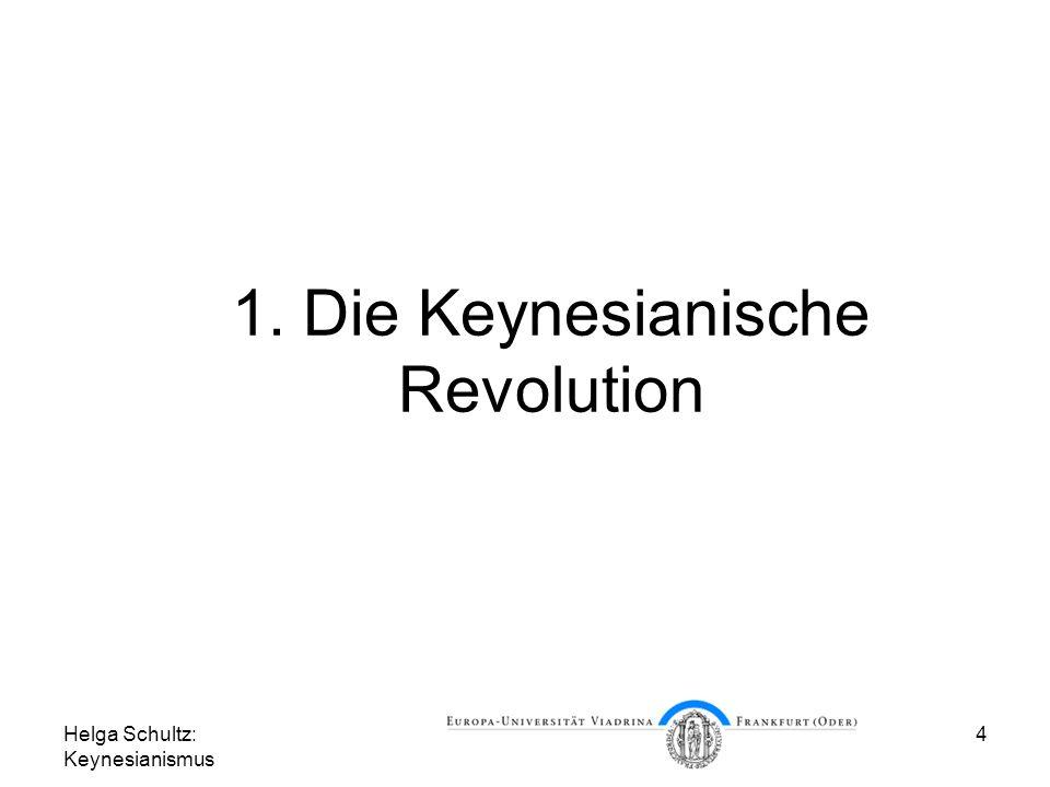 Helga Schultz: Keynesianismus 4 1. Die Keynesianische Revolution