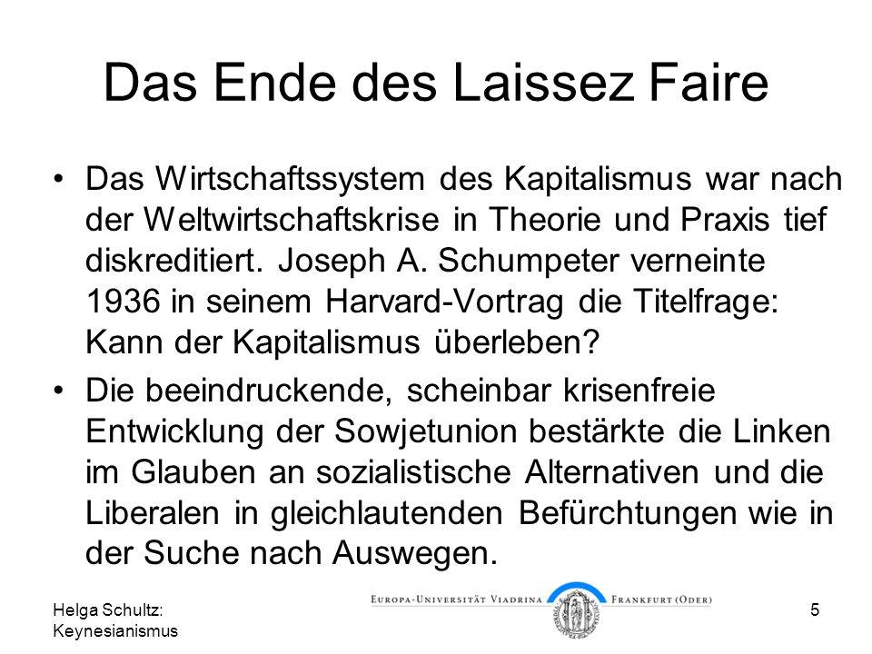 Helga Schultz: Keynesianismus 5 Das Ende des Laissez Faire Das Wirtschaftssystem des Kapitalismus war nach der Weltwirtschaftskrise in Theorie und Praxis tief diskreditiert.