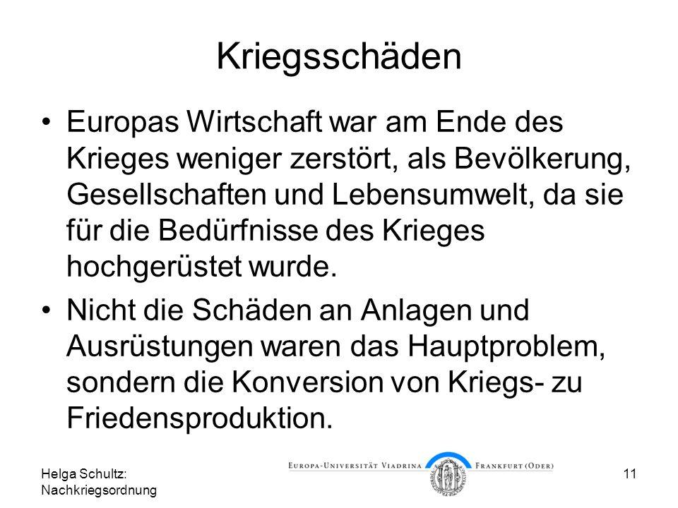 Helga Schultz: Nachkriegsordnung 11 Kriegsschäden Europas Wirtschaft war am Ende des Krieges weniger zerstört, als Bevölkerung, Gesellschaften und Leb