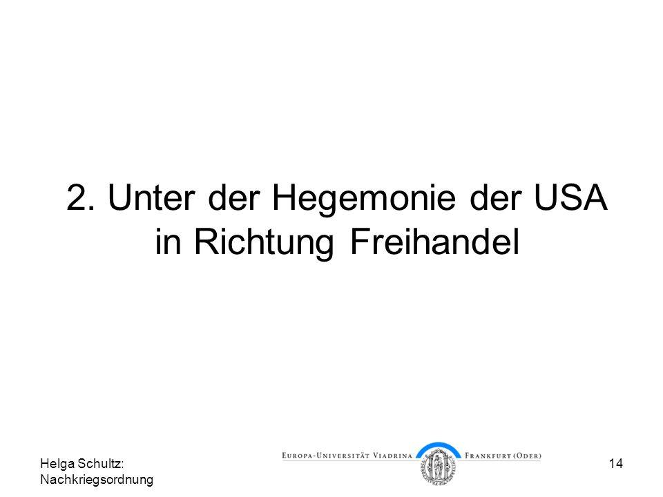 Helga Schultz: Nachkriegsordnung 14 2. Unter der Hegemonie der USA in Richtung Freihandel