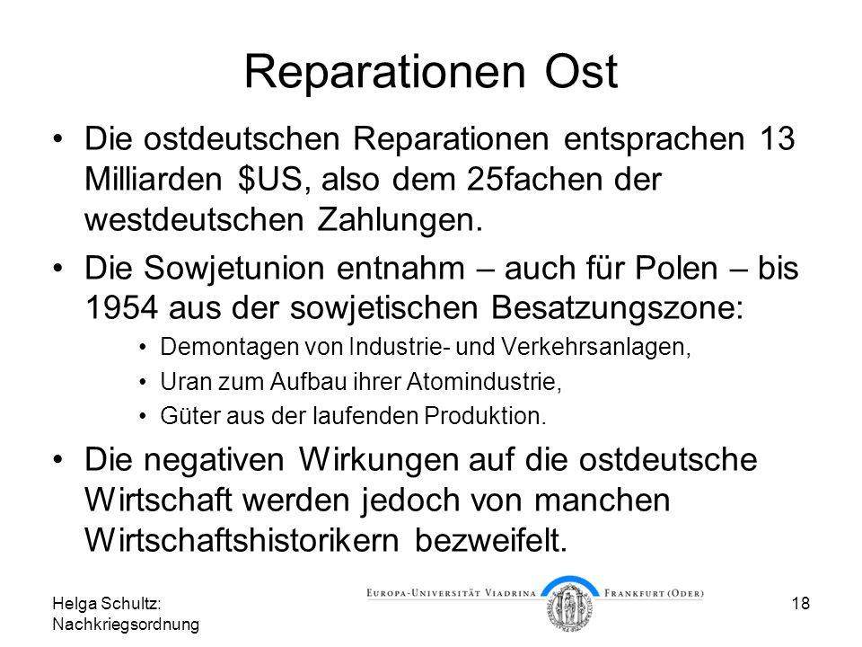 Helga Schultz: Nachkriegsordnung 18 Reparationen Ost Die ostdeutschen Reparationen entsprachen 13 Milliarden $US, also dem 25fachen der westdeutschen