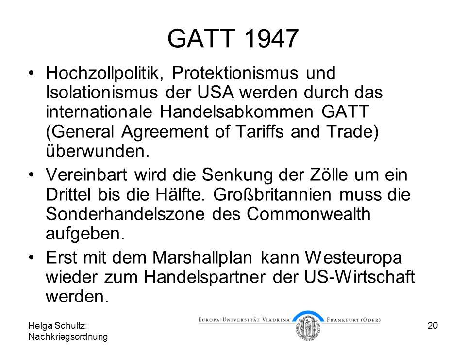 Helga Schultz: Nachkriegsordnung 20 GATT 1947 Hochzollpolitik, Protektionismus und Isolationismus der USA werden durch das internationale Handelsabkom