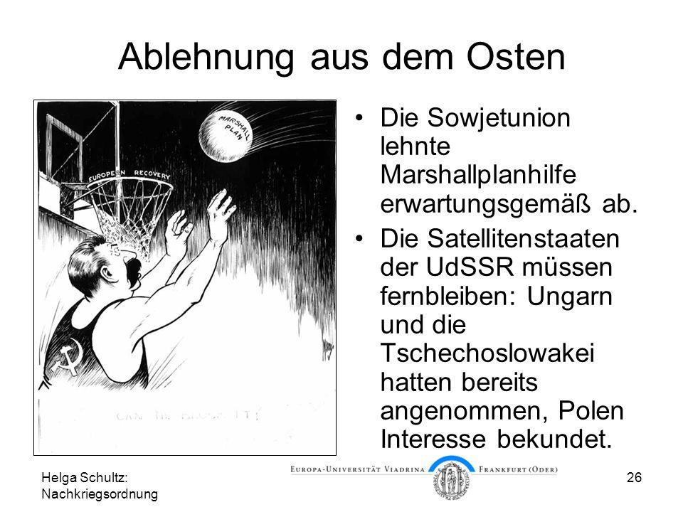 Helga Schultz: Nachkriegsordnung 26 Ablehnung aus dem Osten Die Sowjetunion lehnte Marshallplanhilfe erwartungsgemäß ab. Die Satellitenstaaten der UdS