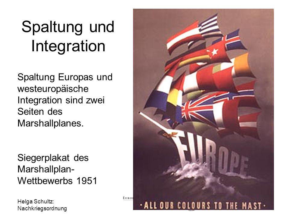 Helga Schultz: Nachkriegsordnung 31 Spaltung und Integration Spaltung Europas und westeuropäische Integration sind zwei Seiten des Marshallplanes. Sie