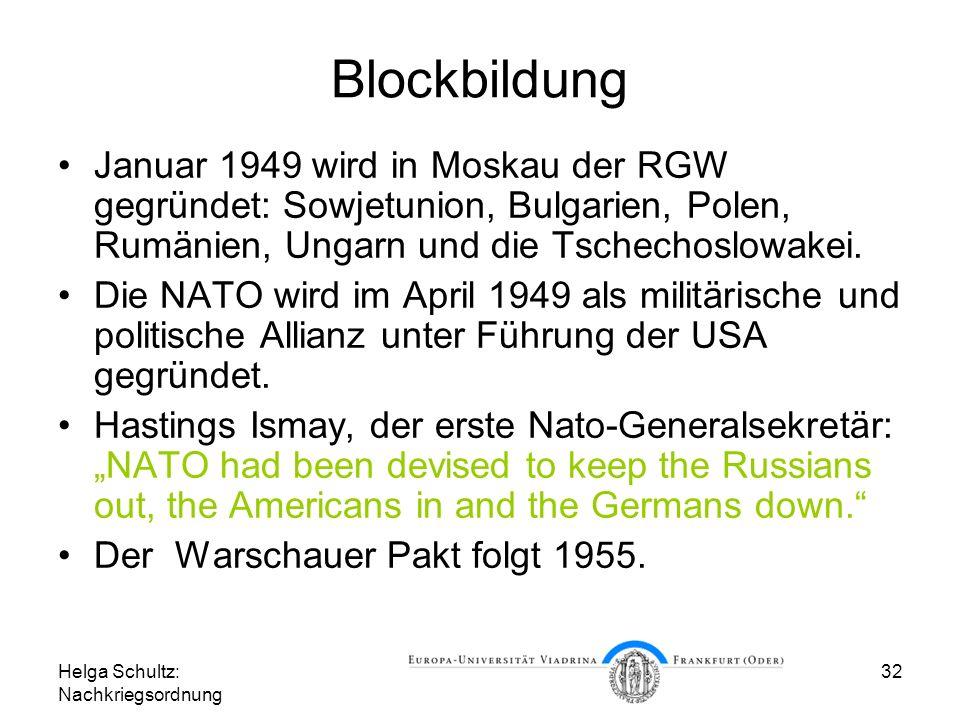 Helga Schultz: Nachkriegsordnung 32 Blockbildung Januar 1949 wird in Moskau der RGW gegründet: Sowjetunion, Bulgarien, Polen, Rumänien, Ungarn und die