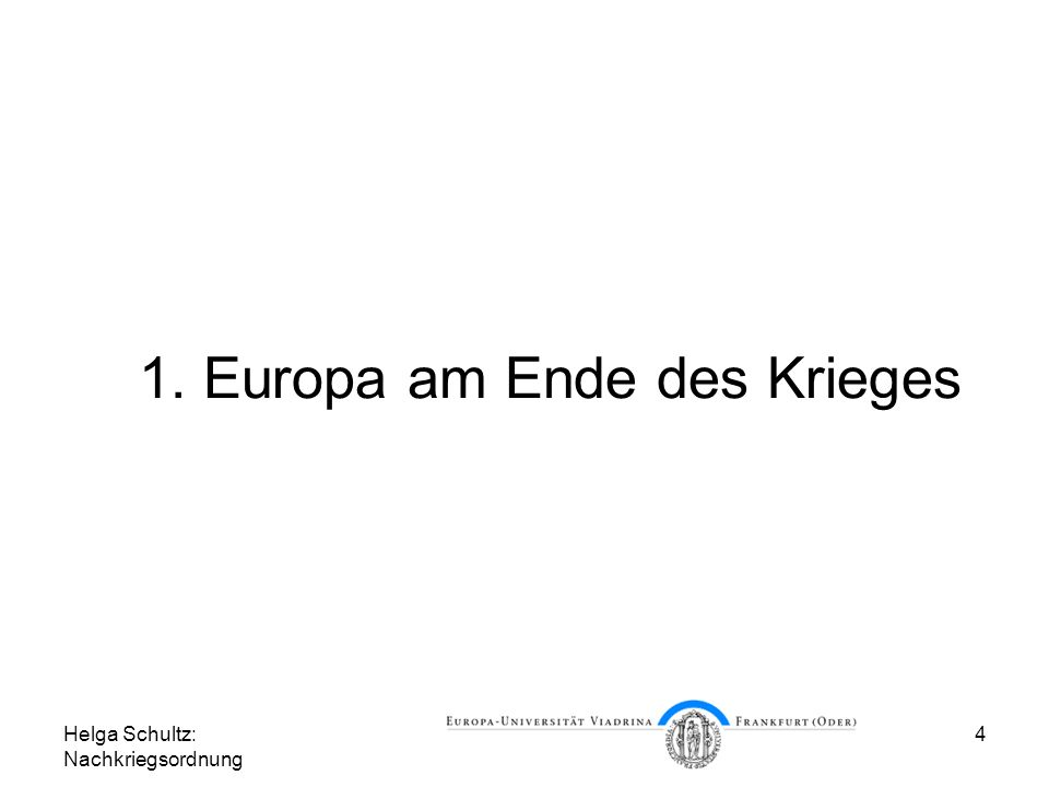 Helga Schultz: Nachkriegsordnung 4 1. Europa am Ende des Krieges