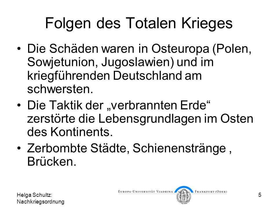 Helga Schultz: Nachkriegsordnung 5 Folgen des Totalen Krieges Die Schäden waren in Osteuropa (Polen, Sowjetunion, Jugoslawien) und im kriegführenden D