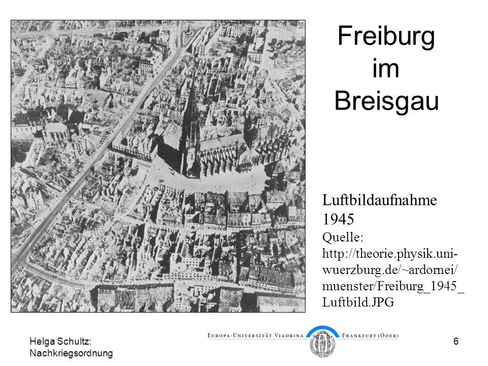 Helga Schultz: Nachkriegsordnung 6 Freiburg im Breisgau Luftbildaufnahme 1945 Quelle: http://theorie.physik.uni- wuerzburg.de/~ardornei/ muenster/Frei