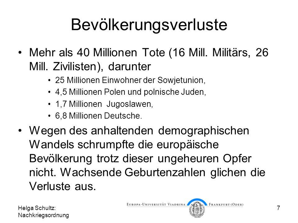Helga Schultz: Nachkriegsordnung 7 Bevölkerungsverluste Mehr als 40 Millionen Tote (16 Mill. Militärs, 26 Mill. Zivilisten), darunter 25 Millionen Ein