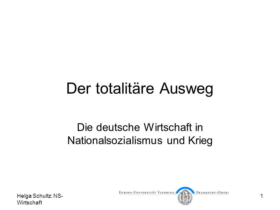 Helga Schultz: NS- Wirtschaft 1 Der totalitäre Ausweg Die deutsche Wirtschaft in Nationalsozialismus und Krieg