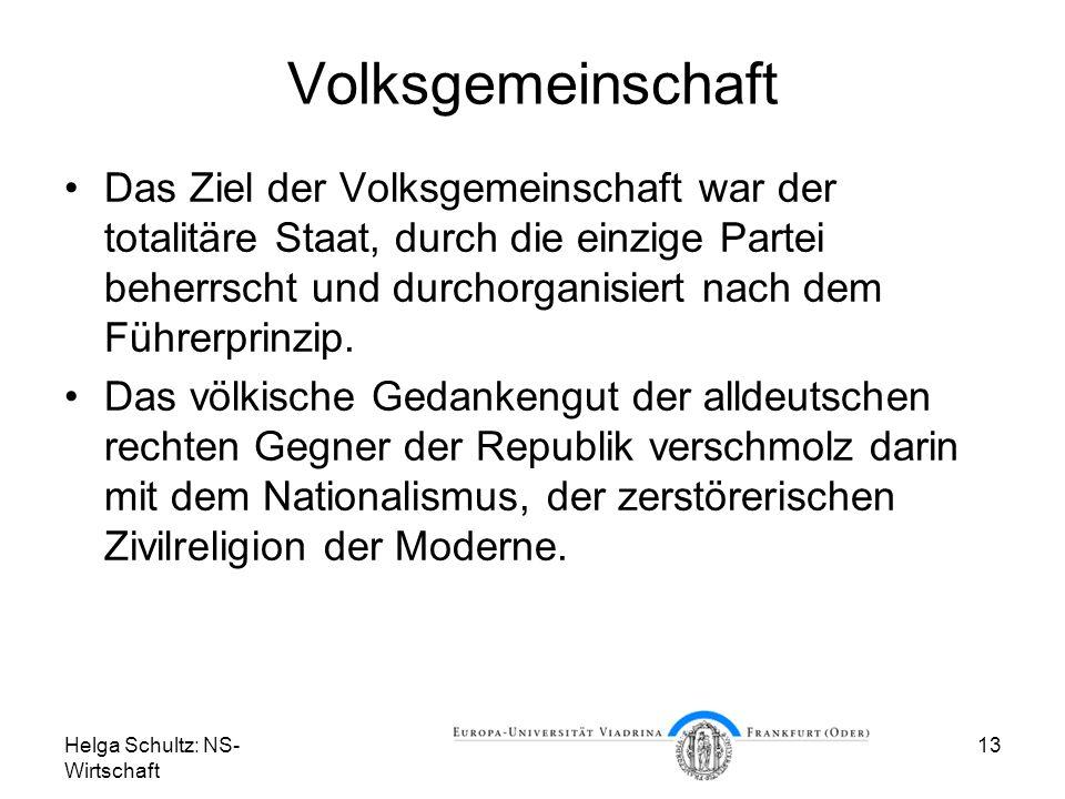 Helga Schultz: NS- Wirtschaft 13 Volksgemeinschaft Das Ziel der Volksgemeinschaft war der totalitäre Staat, durch die einzige Partei beherrscht und du