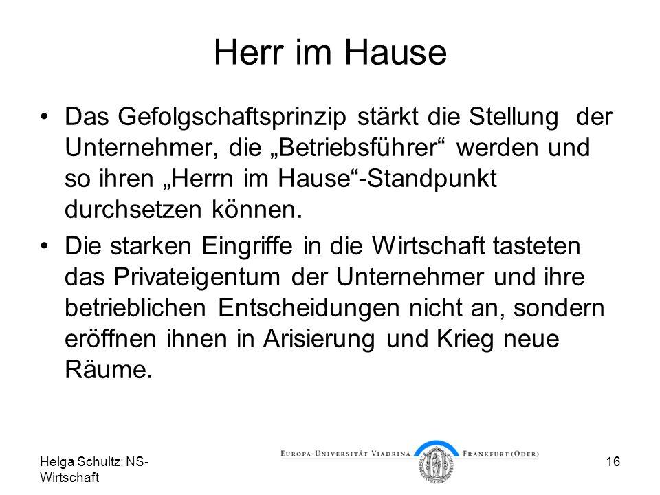 Helga Schultz: NS- Wirtschaft 16 Herr im Hause Das Gefolgschaftsprinzip stärkt die Stellung der Unternehmer, die Betriebsführer werden und so ihren He