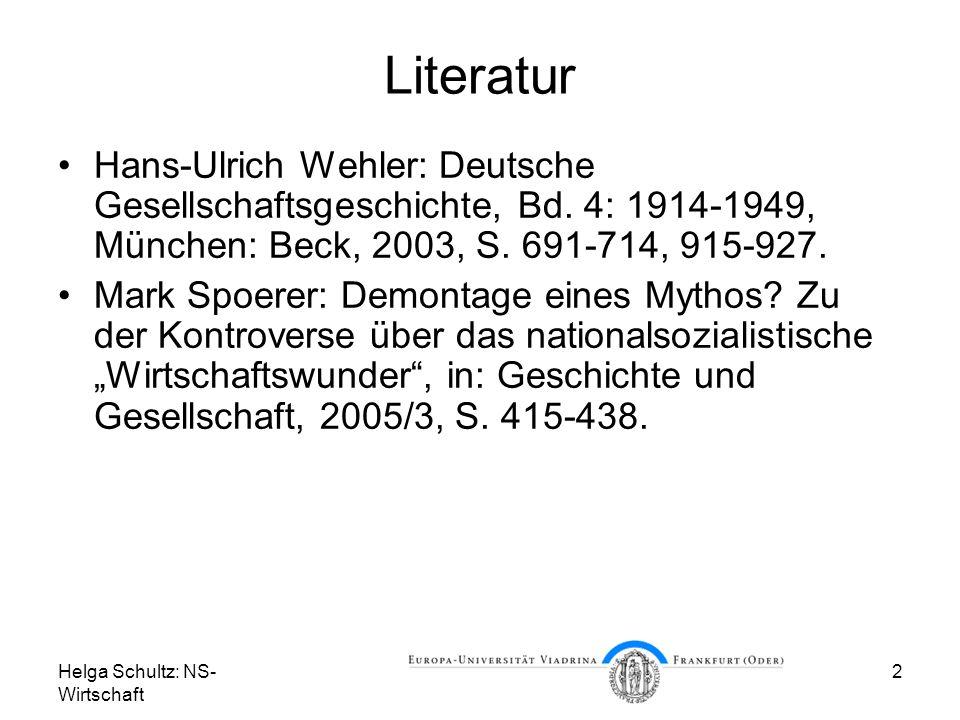Helga Schultz: NS- Wirtschaft 2 Literatur Hans-Ulrich Wehler: Deutsche Gesellschaftsgeschichte, Bd. 4: 1914-1949, München: Beck, 2003, S. 691-714, 915