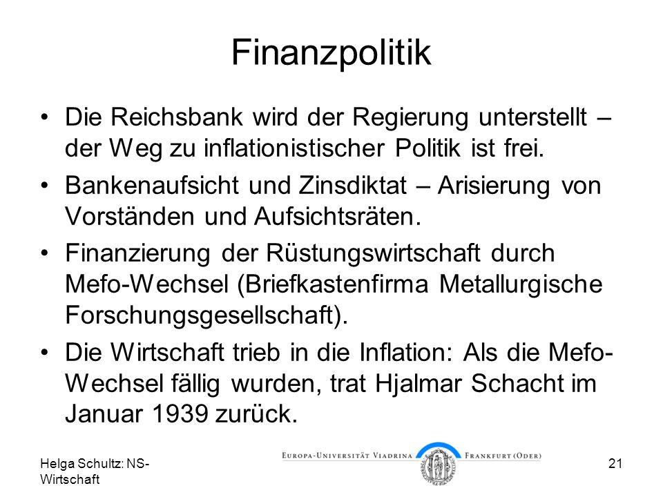 Helga Schultz: NS- Wirtschaft 21 Finanzpolitik Die Reichsbank wird der Regierung unterstellt – der Weg zu inflationistischer Politik ist frei. Bankena