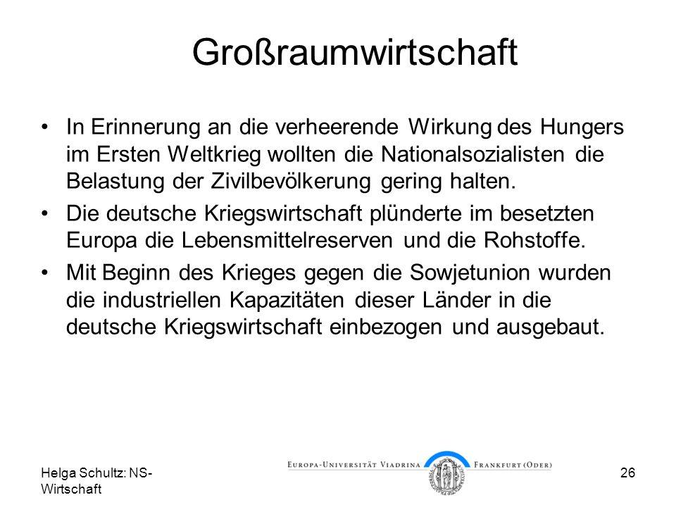 Helga Schultz: NS- Wirtschaft 26 Großraumwirtschaft In Erinnerung an die verheerende Wirkung des Hungers im Ersten Weltkrieg wollten die Nationalsozia