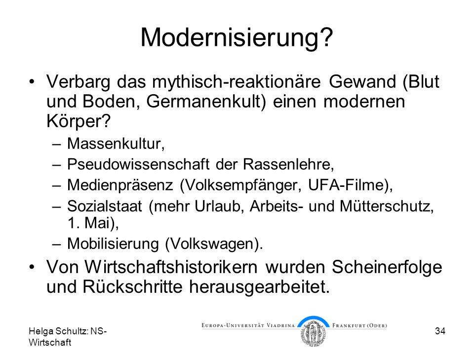 Helga Schultz: NS- Wirtschaft 34 Modernisierung? Verbarg das mythisch-reaktionäre Gewand (Blut und Boden, Germanenkult) einen modernen Körper? –Massen