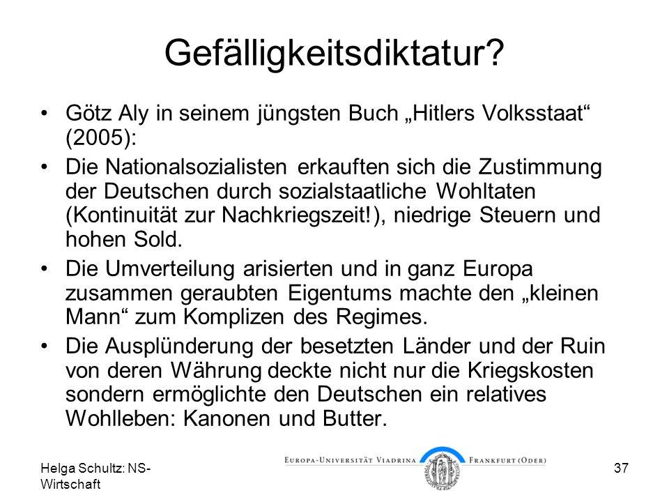 Helga Schultz: NS- Wirtschaft 37 Gefälligkeitsdiktatur? Götz Aly in seinem jüngsten Buch Hitlers Volksstaat (2005): Die Nationalsozialisten erkauften