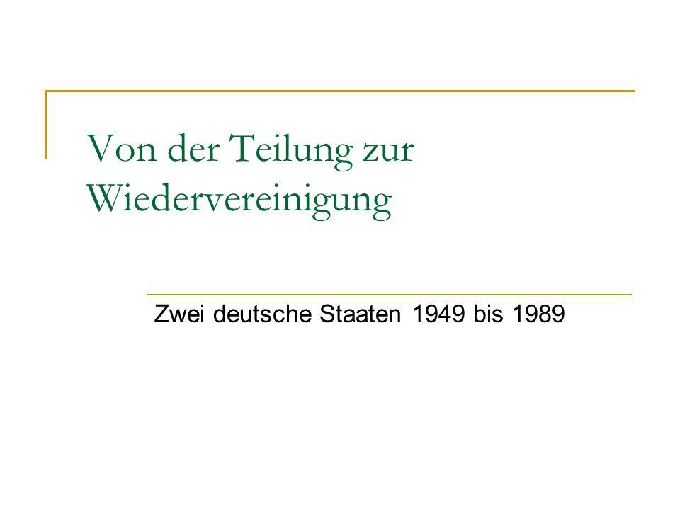 Von der Teilung zur Wiedervereinigung Zwei deutsche Staaten 1949 bis 1989