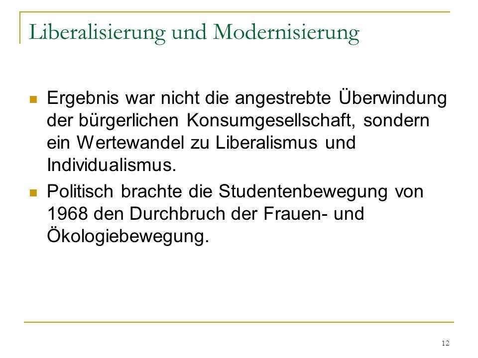 12 Liberalisierung und Modernisierung Ergebnis war nicht die angestrebte Überwindung der bürgerlichen Konsumgesellschaft, sondern ein Wertewandel zu L