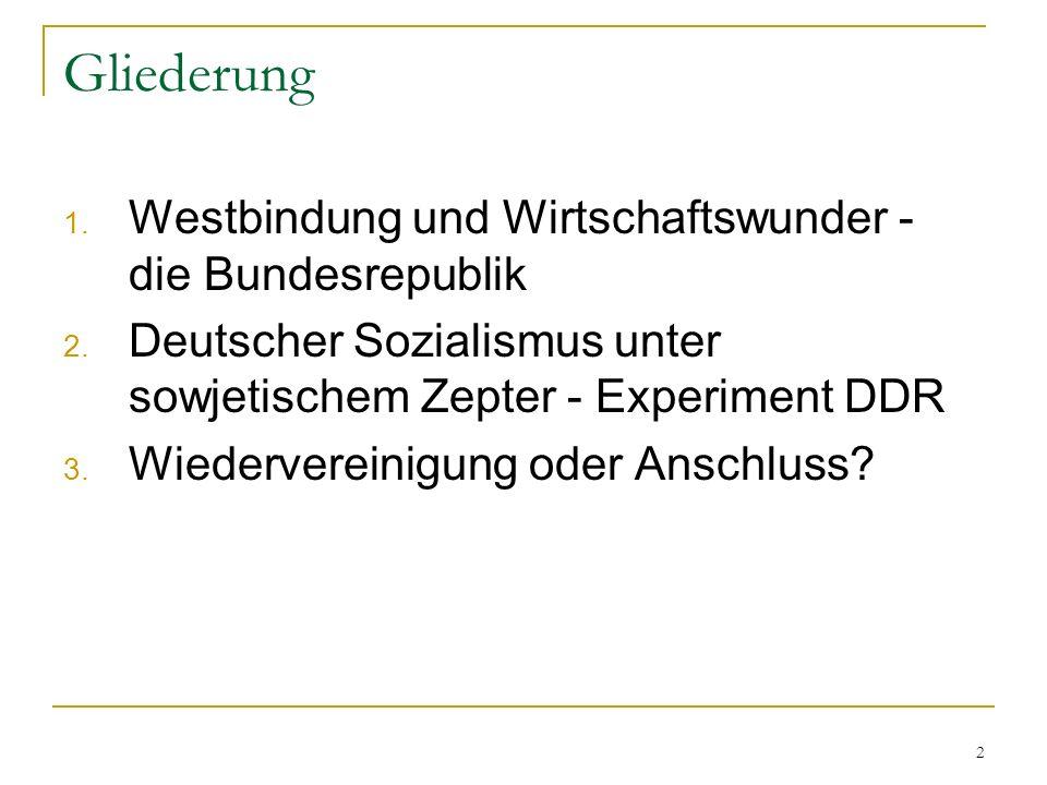 2 Gliederung 1. Westbindung und Wirtschaftswunder - die Bundesrepublik 2. Deutscher Sozialismus unter sowjetischem Zepter - Experiment DDR 3. Wiederve