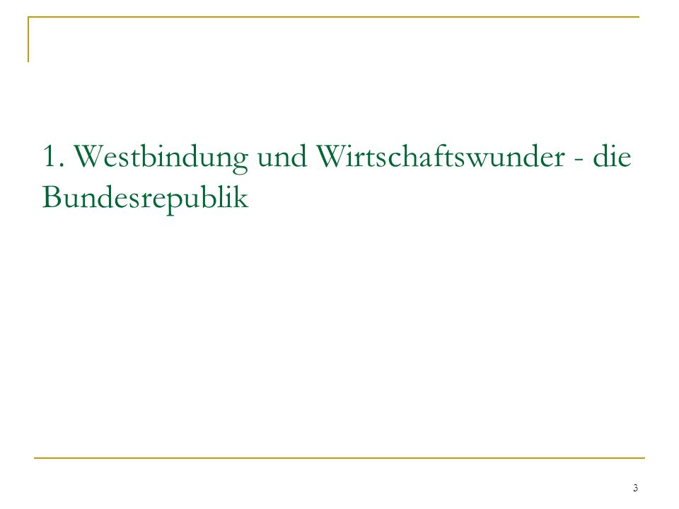 3 1. Westbindung und Wirtschaftswunder - die Bundesrepublik