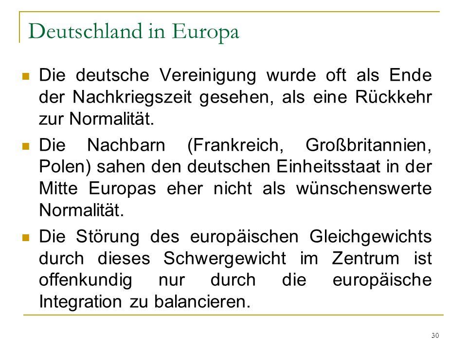 30 Deutschland in Europa Die deutsche Vereinigung wurde oft als Ende der Nachkriegszeit gesehen, als eine Rückkehr zur Normalität. Die Nachbarn (Frank