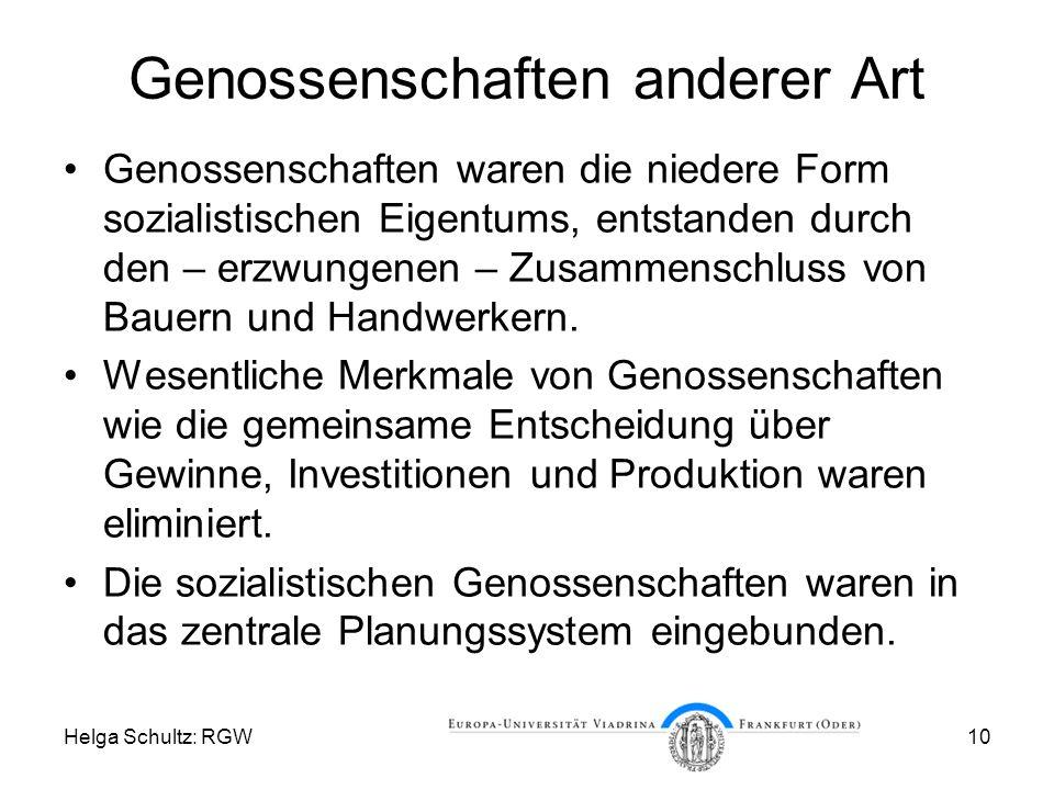 Helga Schultz: RGW10 Genossenschaften anderer Art Genossenschaften waren die niedere Form sozialistischen Eigentums, entstanden durch den – erzwungenen – Zusammenschluss von Bauern und Handwerkern.