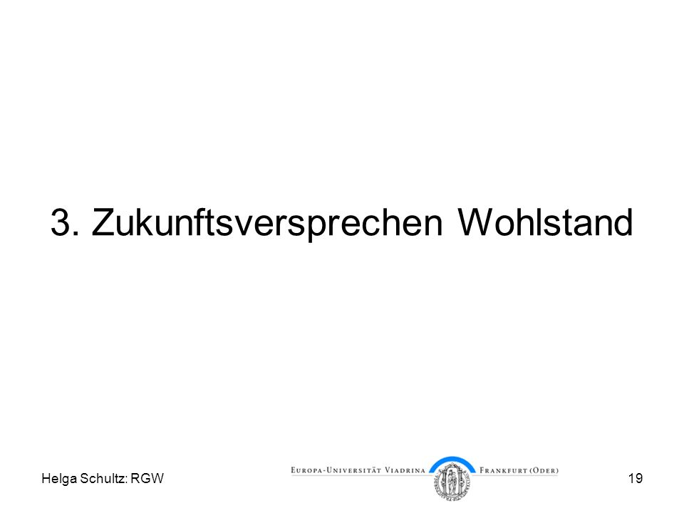 Helga Schultz: RGW19 3. Zukunftsversprechen Wohlstand