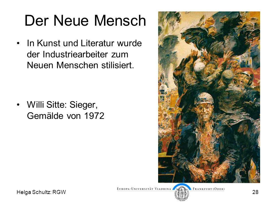 Helga Schultz: RGW28 Der Neue Mensch In Kunst und Literatur wurde der Industriearbeiter zum Neuen Menschen stilisiert.