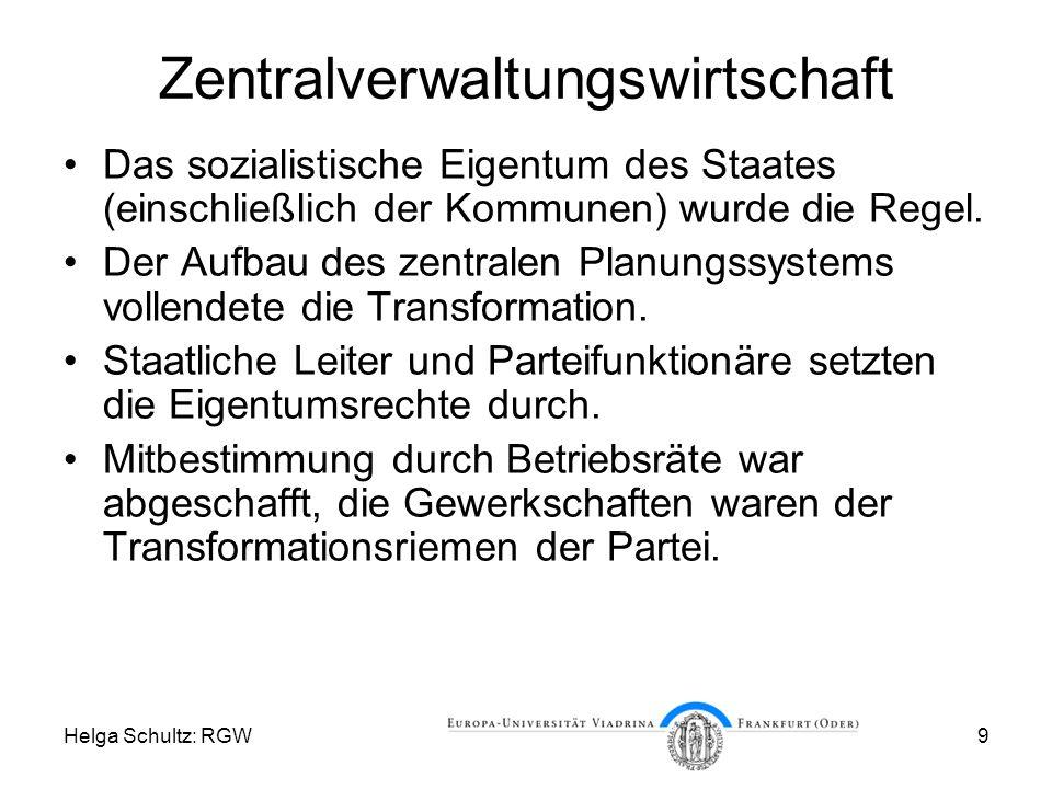 Helga Schultz: RGW9 Zentralverwaltungswirtschaft Das sozialistische Eigentum des Staates (einschließlich der Kommunen) wurde die Regel.