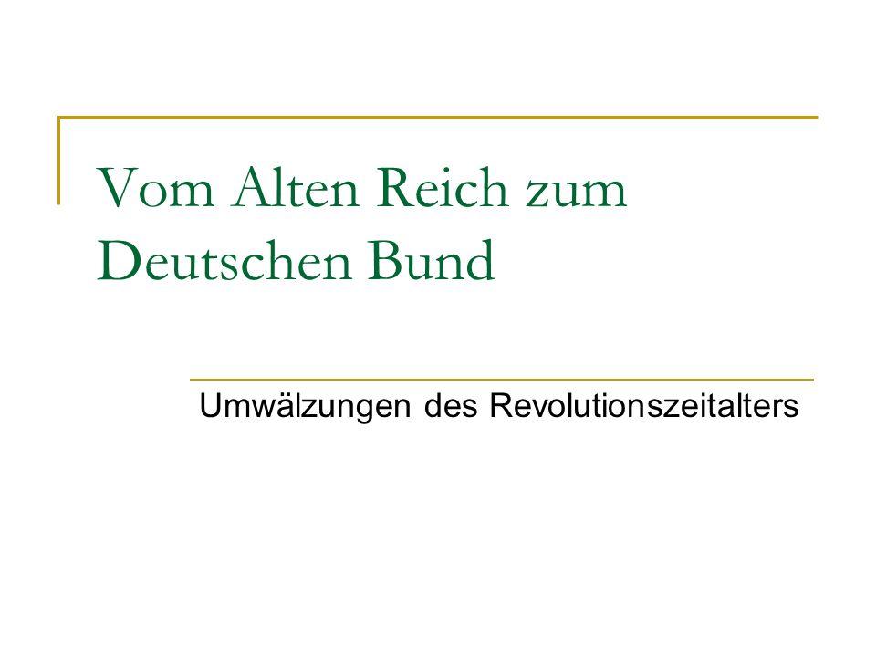 Vom Alten Reich zum Deutschen Bund Umwälzungen des Revolutionszeitalters