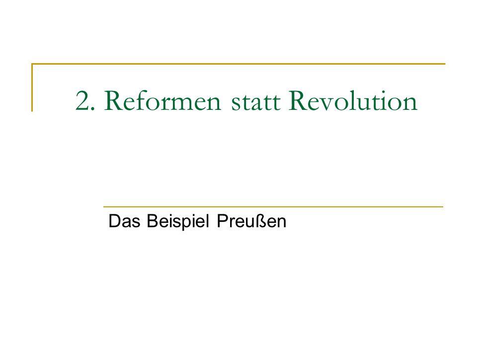2. Reformen statt Revolution Das Beispiel Preußen