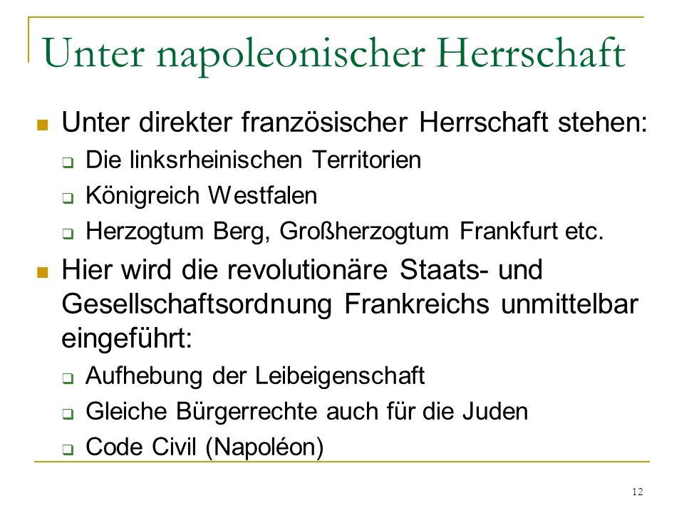 Unter napoleonischer Herrschaft Unter direkter französischer Herrschaft stehen: Die linksrheinischen Territorien Königreich Westfalen Herzogtum Berg,
