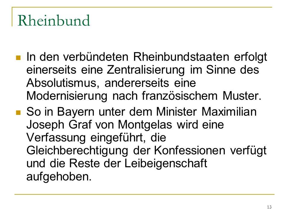 Rheinbund In den verbündeten Rheinbundstaaten erfolgt einerseits eine Zentralisierung im Sinne des Absolutismus, andererseits eine Modernisierung nach