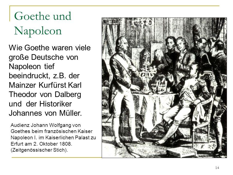 Goethe und Napoleon Wie Goethe waren viele große Deutsche von Napoleon tief beeindruckt, z.B. der Mainzer Kurfürst Karl Theodor von Dalberg und der Hi