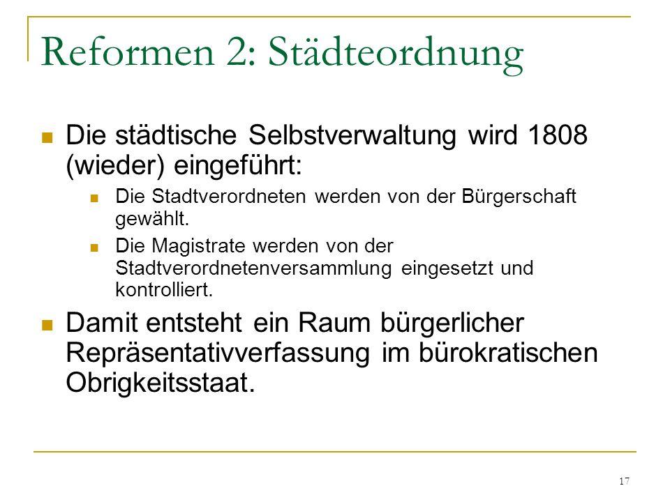 Reformen 2: Städteordnung Die städtische Selbstverwaltung wird 1808 (wieder) eingeführt: Die Stadtverordneten werden von der Bürgerschaft gewählt. Die