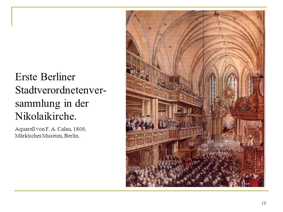 Erste Berliner Stadtverordnetenver- sammlung in der Nikolaikirche. Aquarell von F. A. Calau, 1809, Märkisches Museum, Berlin. 18
