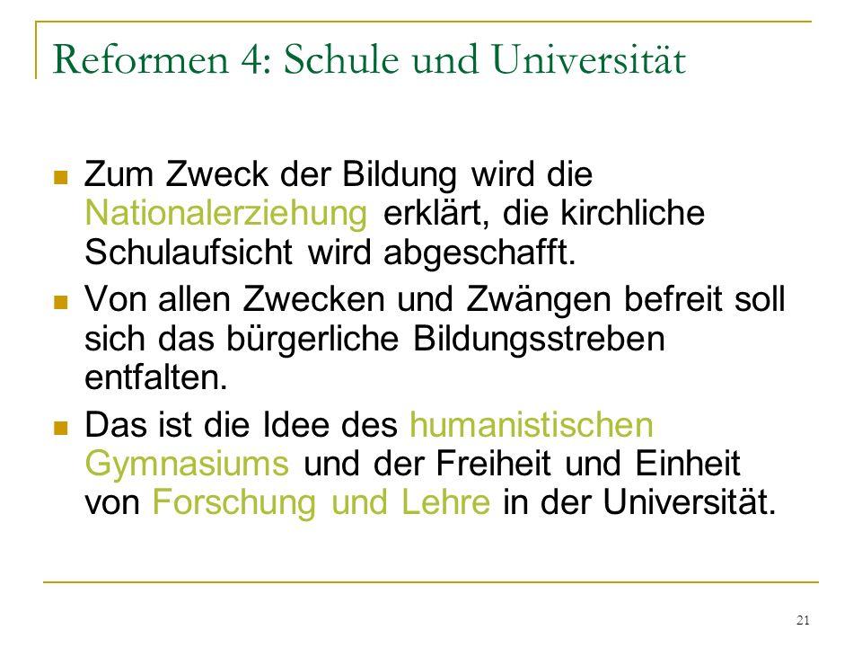Reformen 4: Schule und Universität Zum Zweck der Bildung wird die Nationalerziehung erklärt, die kirchliche Schulaufsicht wird abgeschafft. Von allen