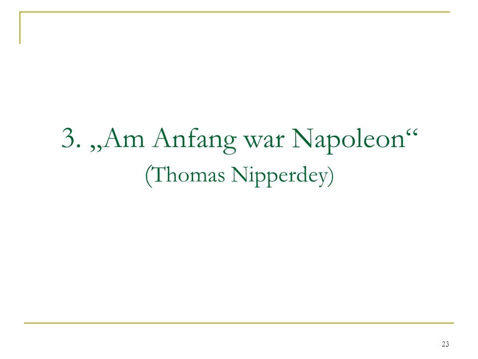3.Am Anfang war Napoleon ( Thomas Nipperdey) 23