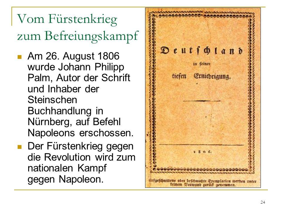 Vom Fürstenkrieg zum Befreiungskampf Am 26. August 1806 wurde Johann Philipp Palm, Autor der Schrift und Inhaber der Steinschen Buchhandlung in Nürnbe