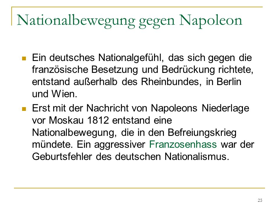 Nationalbewegung gegen Napoleon Ein deutsches Nationalgefühl, das sich gegen die französische Besetzung und Bedrückung richtete, entstand außerhalb de