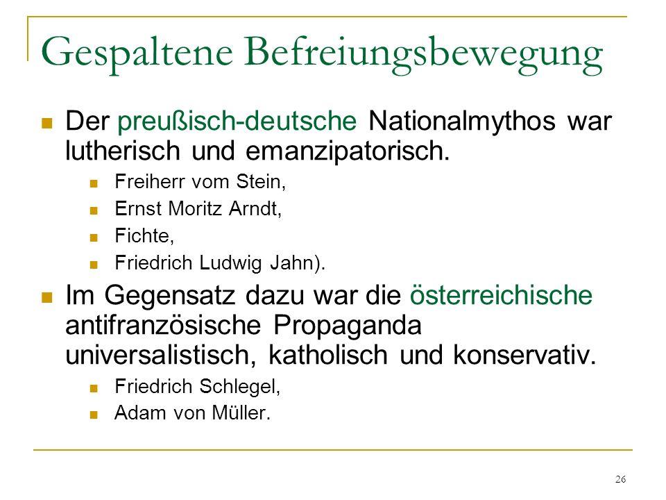Gespaltene Befreiungsbewegung Der preußisch-deutsche Nationalmythos war lutherisch und emanzipatorisch. Freiherr vom Stein, Ernst Moritz Arndt, Fichte
