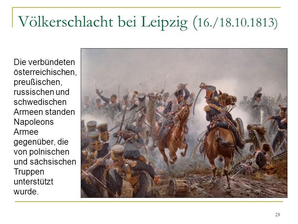 Völkerschlacht bei Leipzig ( 16./18.10.1813) Die verbündeten österreichischen, preußischen, russischen und schwedischen Armeen standen Napoleons Armee