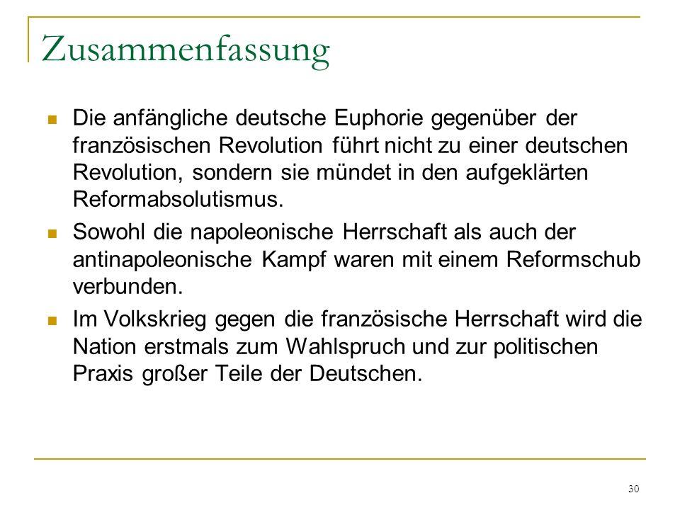 Zusammenfassung Die anfängliche deutsche Euphorie gegenüber der französischen Revolution führt nicht zu einer deutschen Revolution, sondern sie mündet