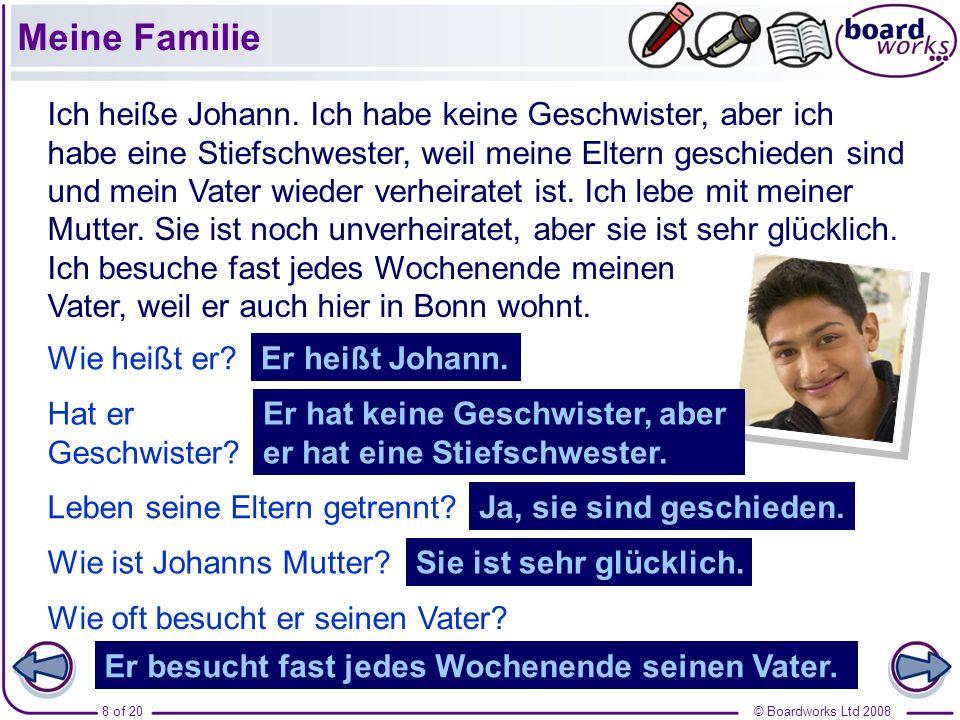 © Boardworks Ltd 20088 of 20 Ich heiße Johann. Ich habe keine Geschwister, aber ich habe eine Stiefschwester, weil meine Eltern geschieden sind und me