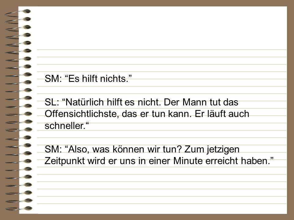 SM: Es hilft nichts.SL: Natürlich hilft es nicht.