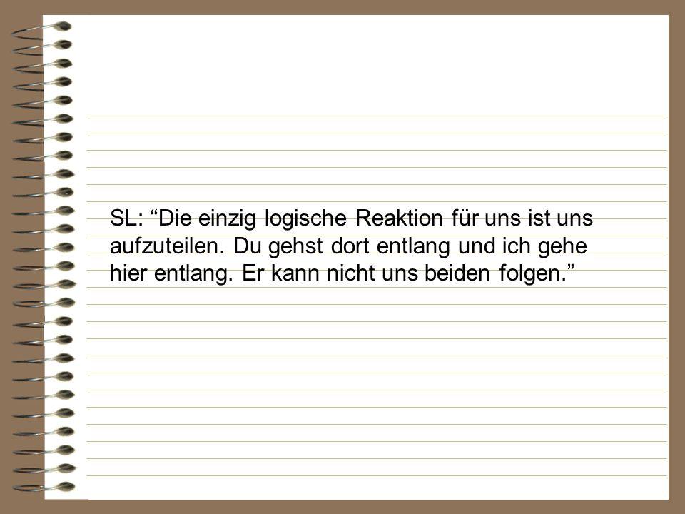 SL: Die einzig logische Reaktion für uns ist uns aufzuteilen.
